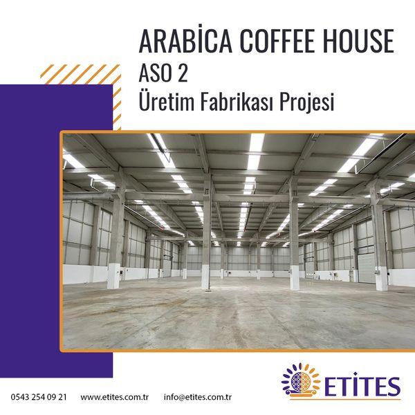 Arabica Coffee House Üretim Fabrikası Projesi